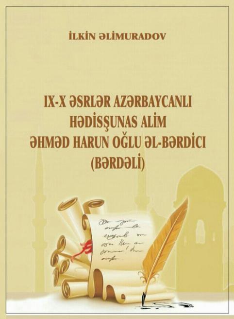 """""""IX-X əsrlər azərbaycanlı hədisşünas alim Əhməd Harun oğlu əl-Bərdici (Bərdəli)"""" kitabı işıq üzü görüb."""