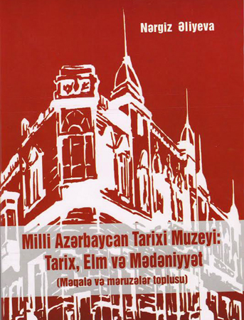 """""""Milli Azərbaycan Tarixi Muzeyi: Tarix, elm və mədəniyyət"""" (məqalə və məruzələr toplusu) çapdan çıxıb"""