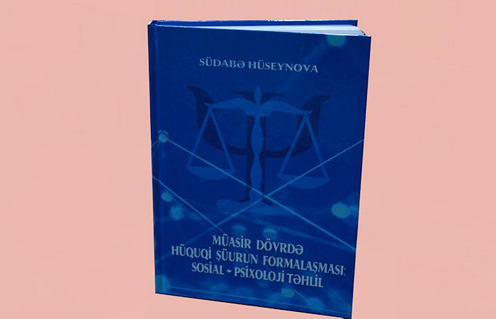 """""""Müasir dövrdə hüquqi şüurun formalaşması: sosial-psixoloji təhlil"""" adlı kitab işıq üzü görüb"""