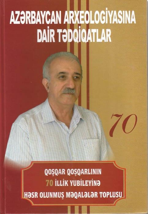 Görkəmli arxeoloqun 70 illik yubileyinə həsr olunan məqalələr toplusu nəşr edilib