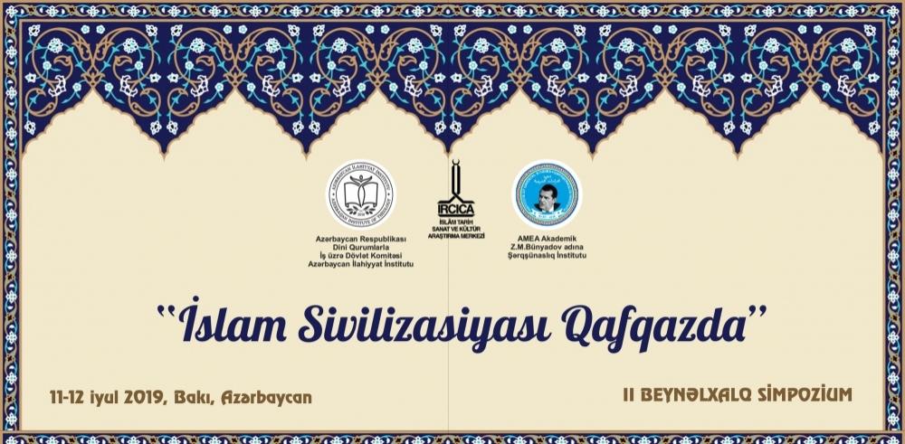 """""""İslam sivilizasiyası Qafqazda"""" mövzusunda II beynəlxalq simpozium keçiriləcək"""